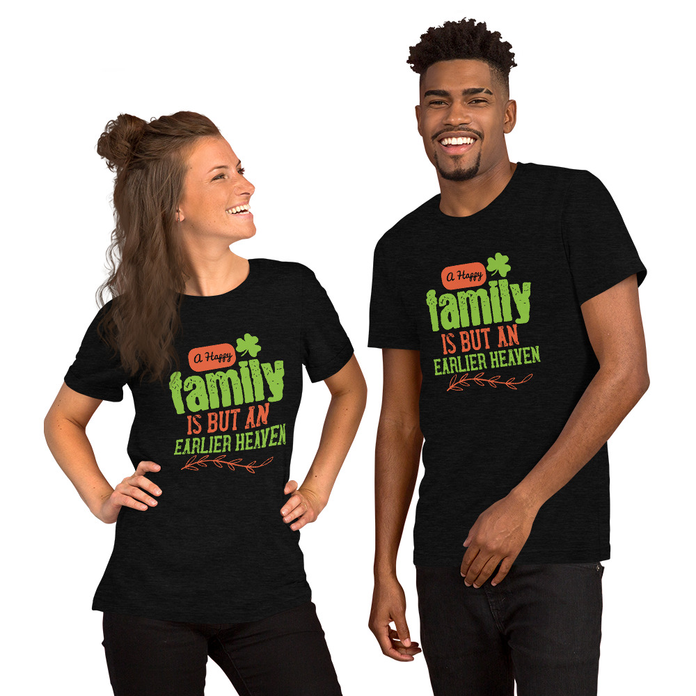 Family Is An Earlier Heaven Short-Sleeve Unisex T-Shirt – Free Shipping